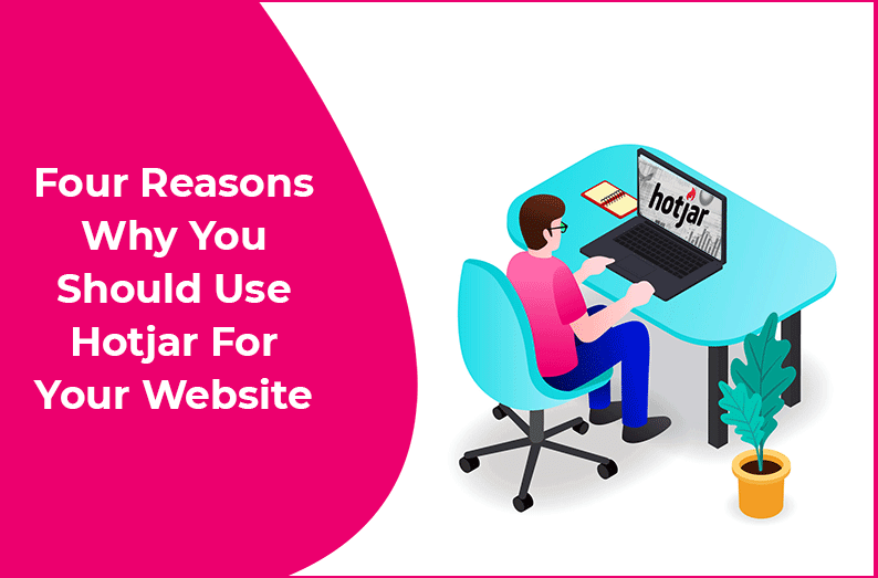 Why You Should Use Hotjar For Your Website