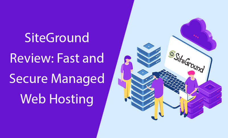 SiteGround Review: Fast and Secure Managed Web Hosting 1